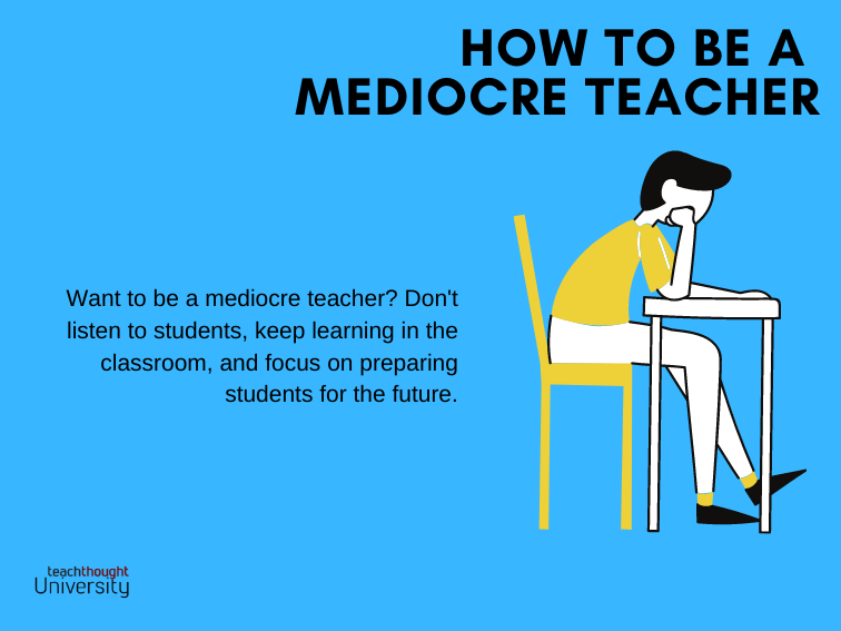 How To Be A Mediocre Teacher
