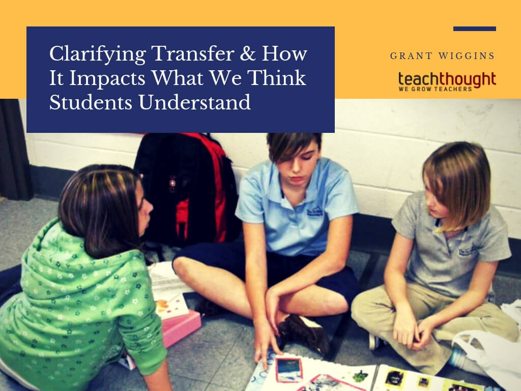 Infer This Many Educators Have >> Clarifying Transfer How It Impacts What We Think Students