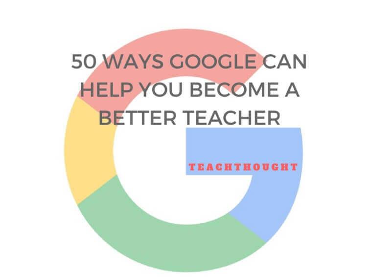 50 Ways Google Can Help You Become A Better Teacher