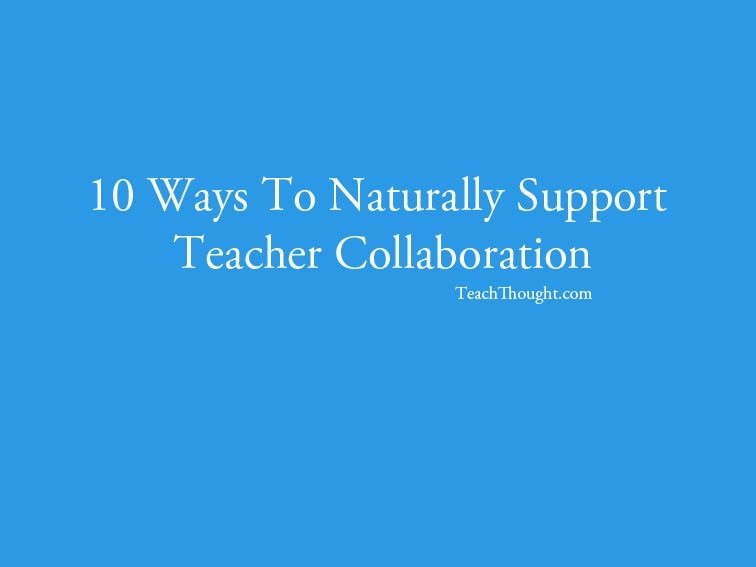 10-ways-to-naturally-support-teacher-collaboration