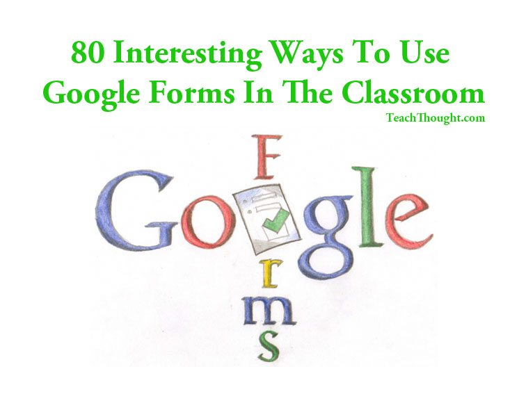 80 Interesting Ways To Use Google Forms In The Classroom