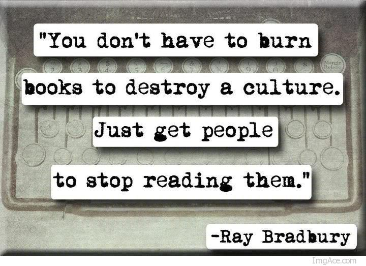 You-dont-have-to-burn-books-to-destroy-a-culture.-Just-get-people-to-stop-reading-them.-Ray-Bradbury