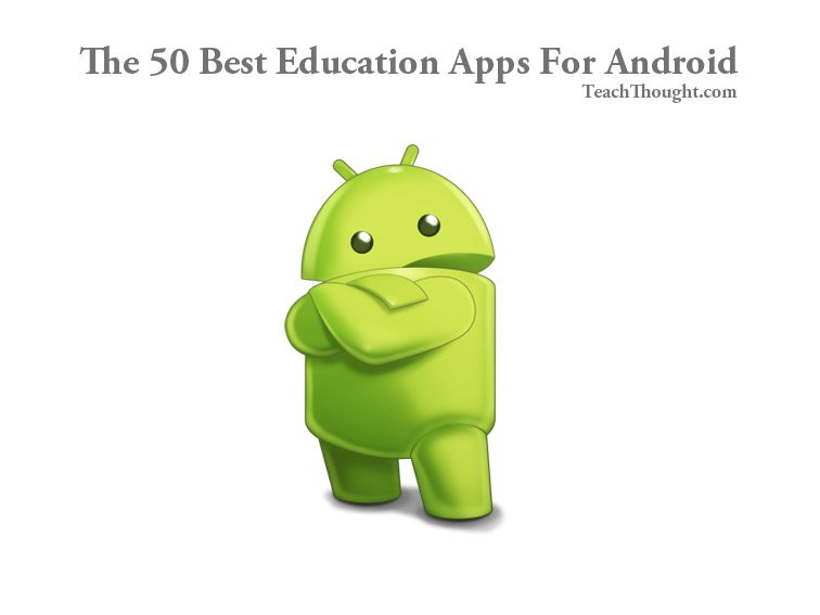 The 50 Best Education Apps For Android
