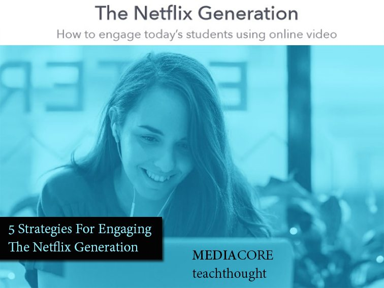 netflix-generation-engage-students-with-video