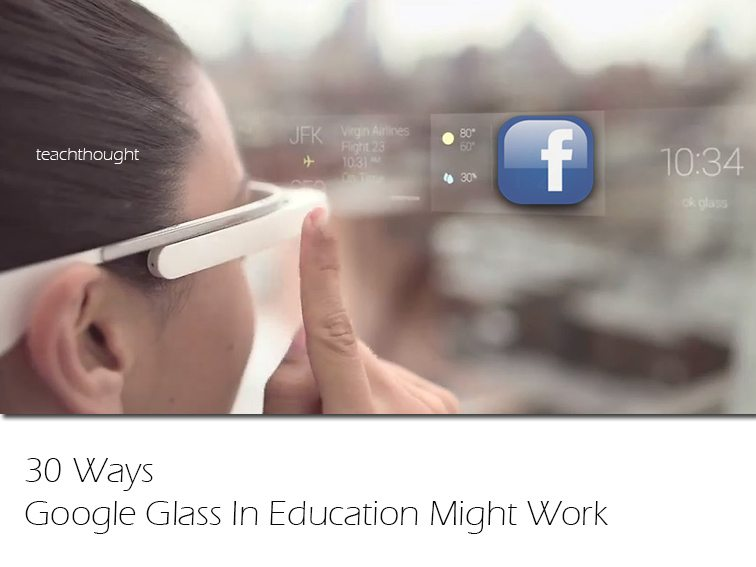 30 Ways Google Glass In Education Might Work