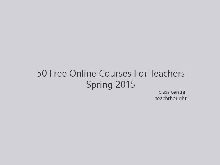 50 Free Online Courses For Teachers: Spring 2015