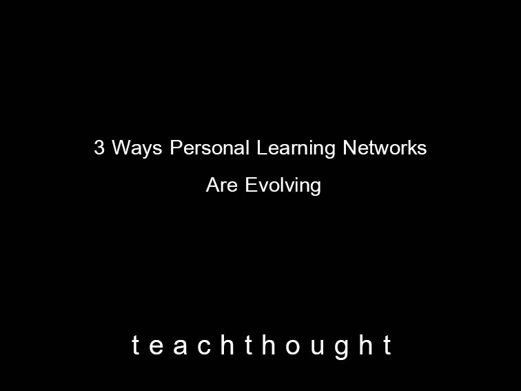 3 Ways Personal Learning Networks Are Evolving