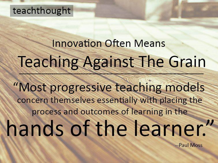 Innovation Often Means Teaching Against The Grain