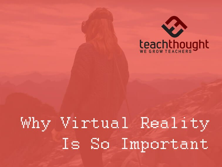 Why Virtual Reality Is So Important For Education