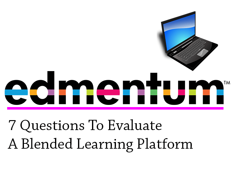 7 Questions To Evaluate A Blended Learning Platform