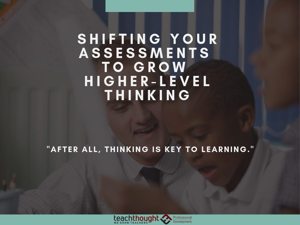 shifting your assessments to grow higher-level thinking