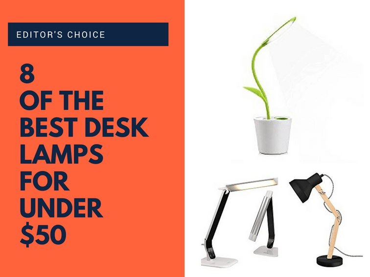 Editor's Choice: 8 Of The Best Desk Lamps For Under $50