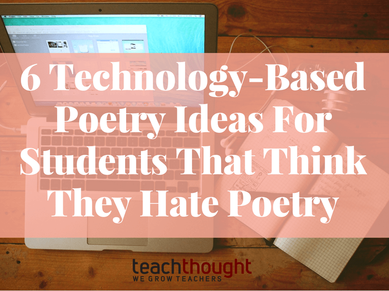 Technology Is Not Just A Tool It Can Give Learners A: 6 Technology-Based Poetry Ideas For Students That Think