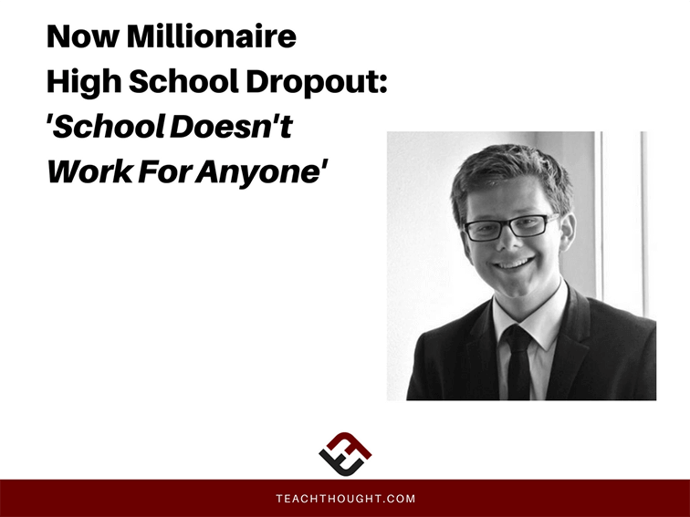 Now Millionaire High School Dropout: 'School Doesn't Work For Anyone'