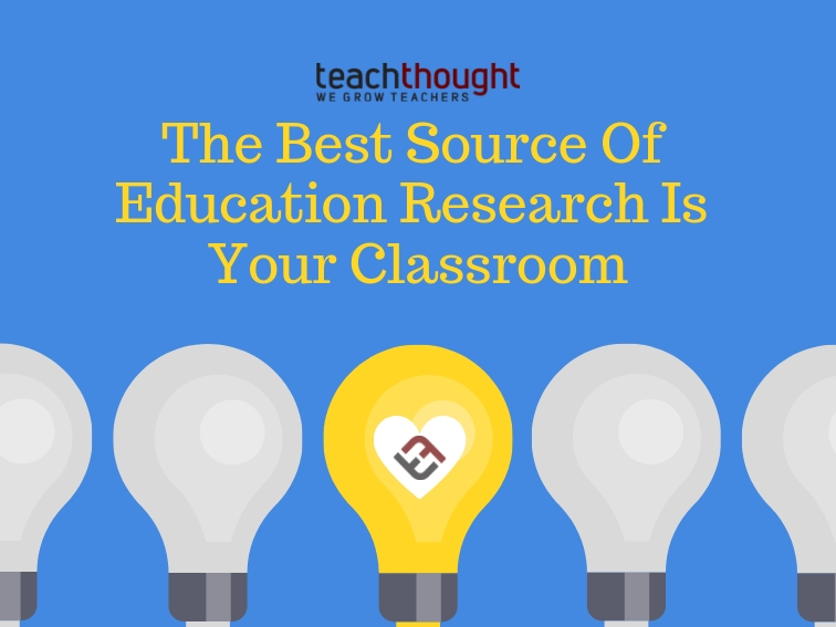 The Best Source Of Education Research Is Your Classroom
