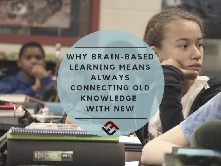 Why Brain-Based Learning Means Always Connecting Old Knowledge With New