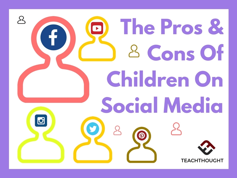 The Pros & Cons Of Children On Social Media - TeachThought