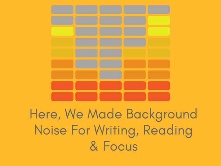 Here We Made Background Noise For Writing Reading Focus