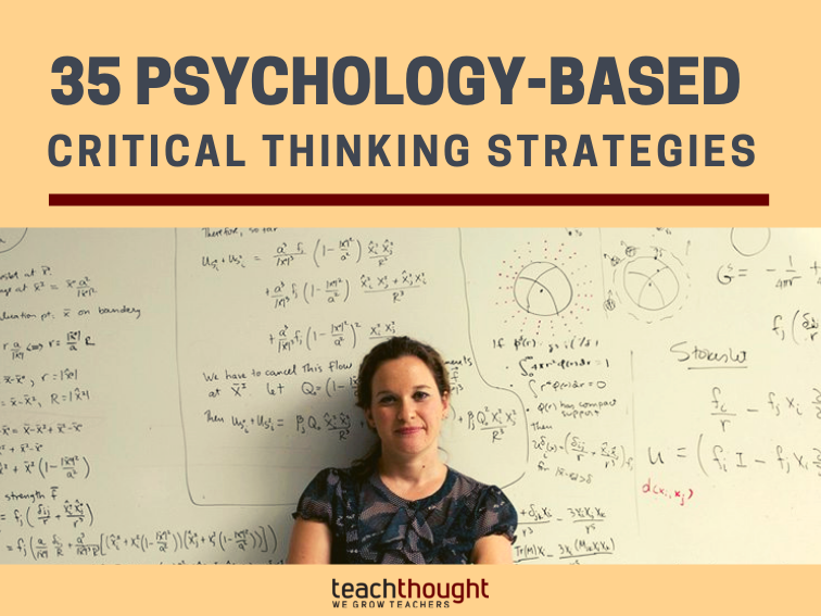 35 Top Psychology-Based Critical Thinking Strategies - TeachThought