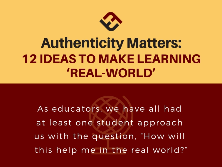 authenticity matters: 12 ideas to make learning 'real-world'