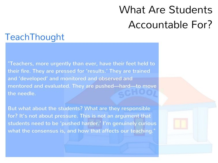 what is a student responsible for teachthought