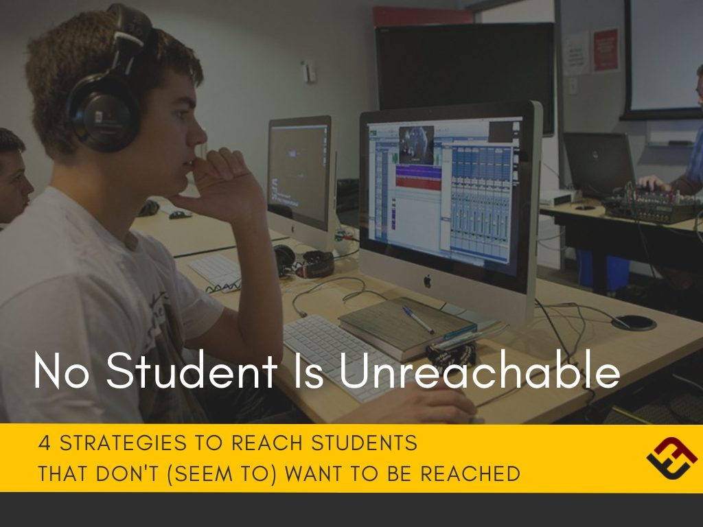 no student is unreachable: 4 strategies to reach students that don't seem to want to be reached
