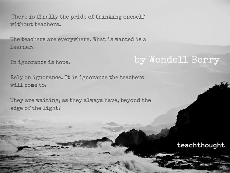 """Wendell Berry: """"Teachers are everywhere. What is wanted is a learner."""""""