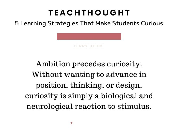 Causing curiosity in students boils down to knowing that student.