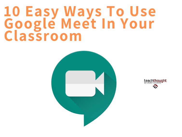 10 Easy Ways To Use Google Meet In Your Classroom
