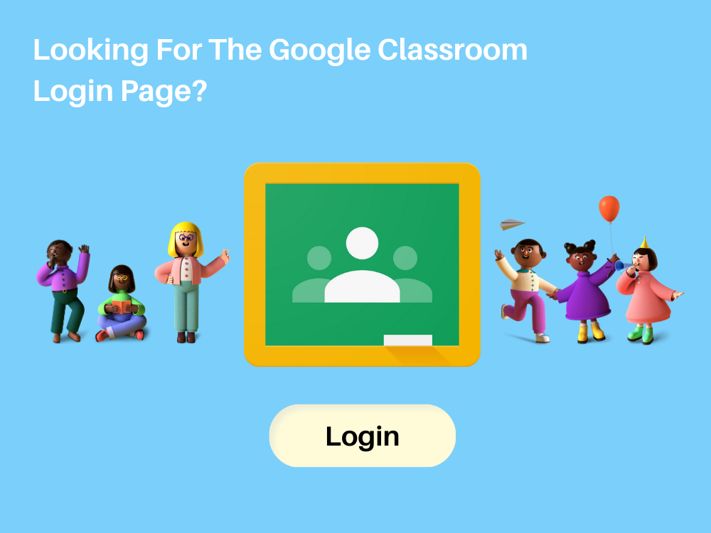 Looking For The Google Classroom Login Page?