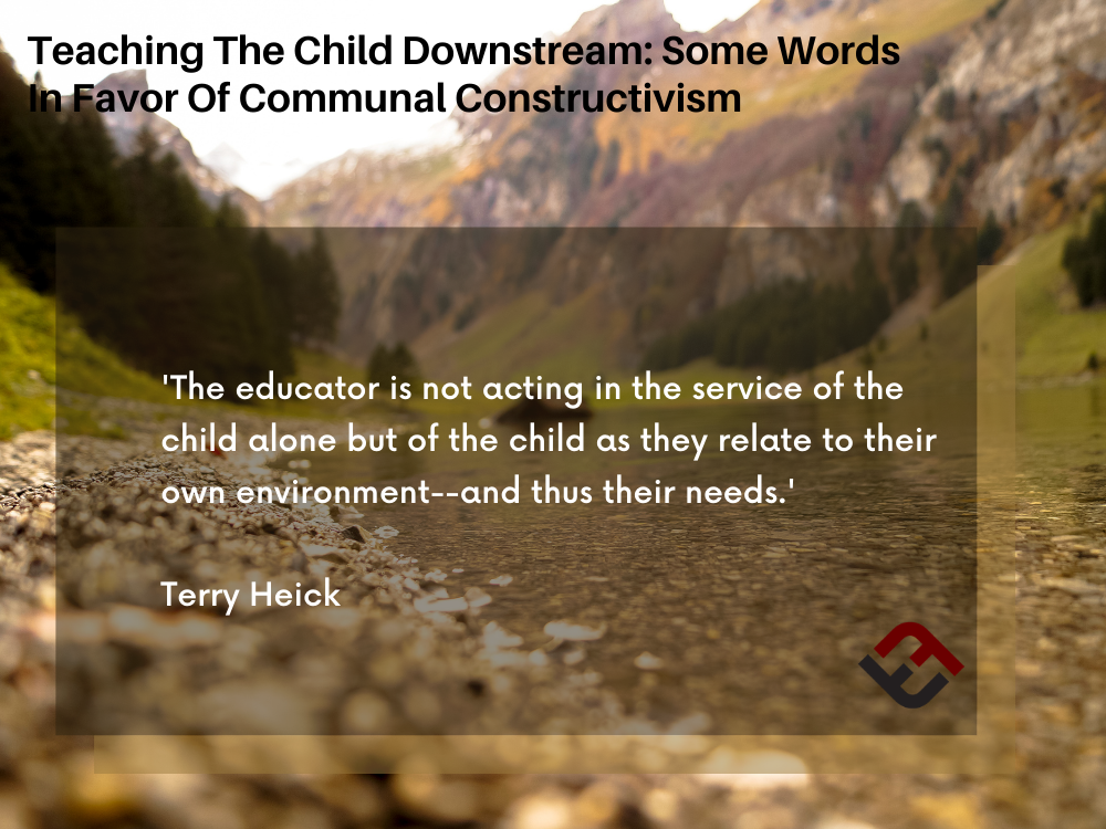 Teaching The Child Downstream: Some Words In Favor Of Communal Constructivism
