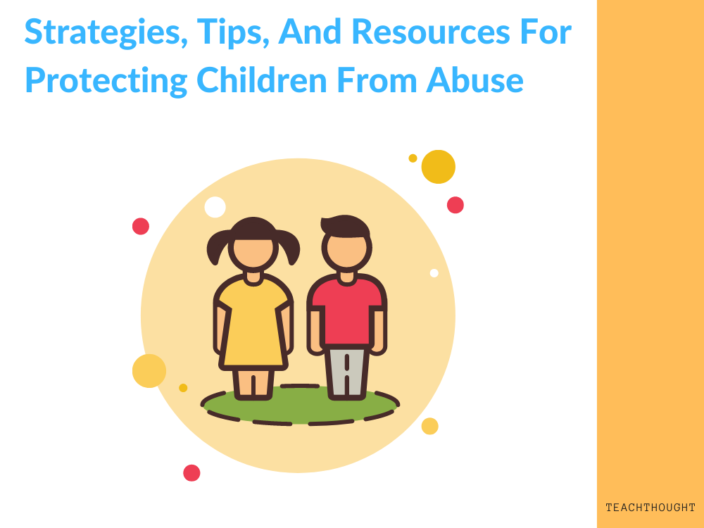 Strategies, Tips, And Resources For Protecting Children From Abuse