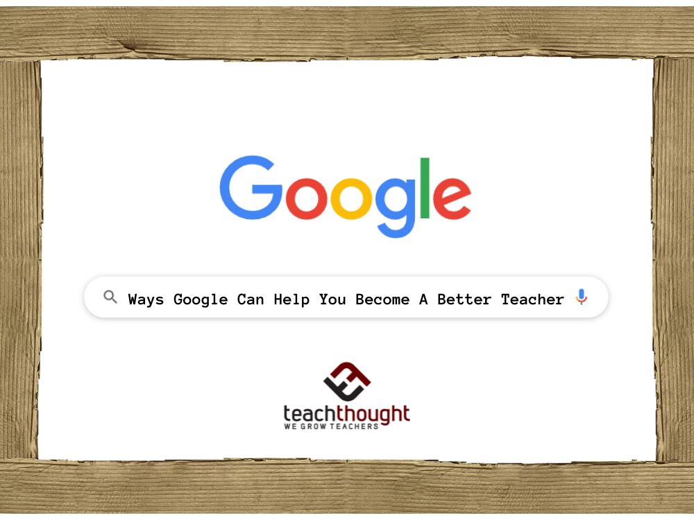 ways Google can help you become a better teacher